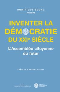 INVENTER LA DEMOCRATIE DU XXIE SIECLE - L'ASSEMBLEE CITOYENNE DU FUTUR