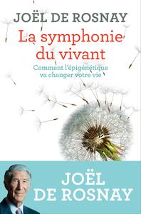 LA SYMPHONIE DU VIVANT - COMMENT L'EPIGENETIQUE VA CHANGER VOTRE VIE