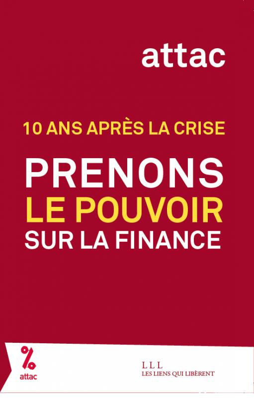 PRENONS LE CONTROLE DE LA FINANCE - 10 ANS APRES LA CRISE
