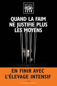 QUAND LA FAIM NE JUSTIFIE PLUS LES MOYENS - EN FINIR AVEC L'ELEVAGE INTENSIF