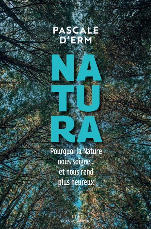 NATURA - POURQUOI LA NATURE NOUS SOIGNE... ET NOUS REND PLUS HEUREUX