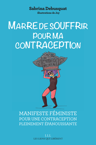 MARRE DE SOUFFRIR POUR MA CONTRACEPTION ! - MANIFESTE FEMINISTE POUR UNE CONTRACEPTION PLEINEMENT EP