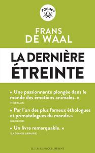 LA DERNIERE ETREINTE - LE MONDE FABULEUX DES EMOTIONS ANIMALES... ET CE QU'IL REVELE DE NOUS