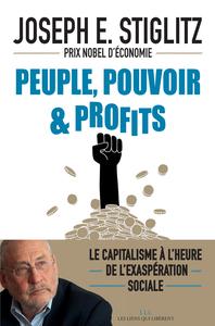 PEUPLE, POUVOIR & PROFITS - LE CAPITALISME A L'HEURE DE L'EXASPERATION SOCIALE