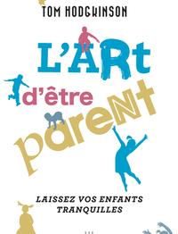 L'ART D'ETRE PARENT... - LAISSEZ VOS ENFANTS TRANQUILLES