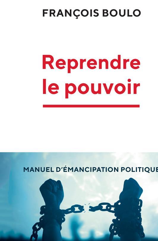 REPRENDRE LE POUVOIR - MANUEL D'EMANCIPATION POLITIQUE
