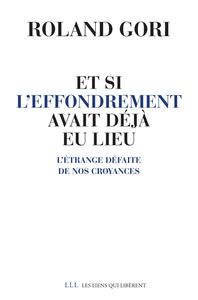 ET SI L'EFFONDREMENT AVAIT DEJA EU LIEU - L'ETRANGE DEFAITE DE NOS CROYANCES