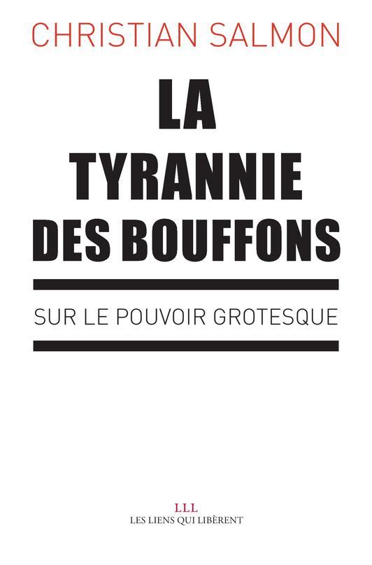 LA TYRANNIE DES BOUFFONS - SUR LE POUVOIR GROTESQUE