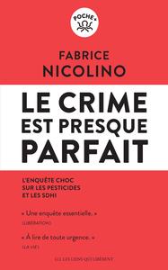 LE CRIME EST PRESQUE PARFAIT - L'ENQUETE CHOC SUR LES PESTICIDES ET LE SDHI