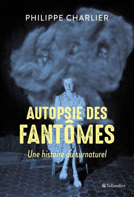 AUTOPSIE DES FANTOMES - UNE HISTOIRE DU SURNATUREL