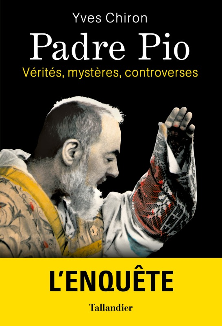 PADRE PIO - VERITES, MYSTERES, CONTROVERSES