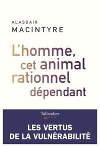 L'HOMME, CET ANIMAL RATIONNEL DEPENDANT - LES VERTUS DE LA VULNERABILITE