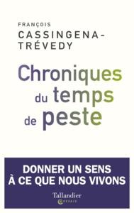 CHRONIQUES DU TEMPS DE PESTE - DONNER UN SENS A CE QUE NOUS VIVONS