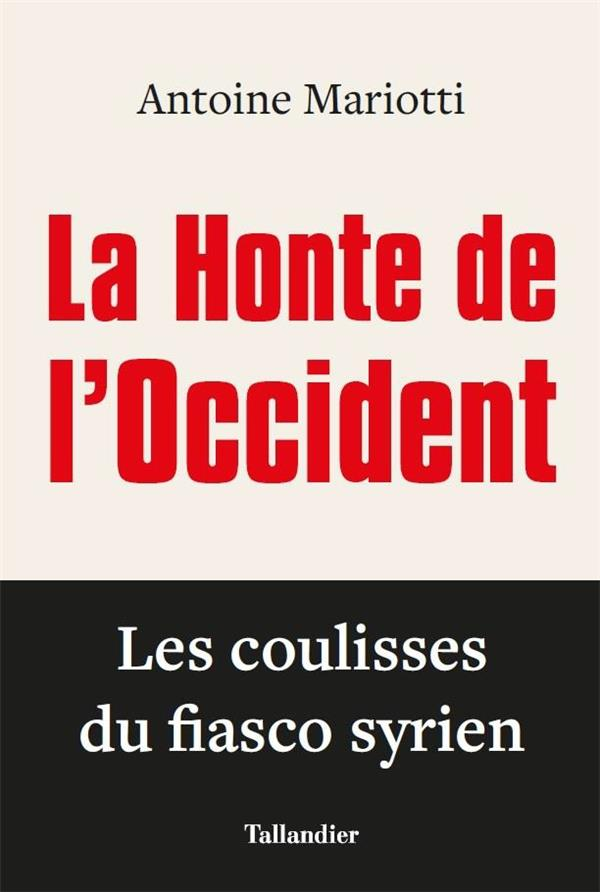 La honte de l'occident - les coulisses du fiasco syrien