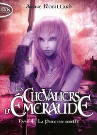 LES CHEVALIERS D'EMERAUDE - TOME 4 LA PRINCESSE REBELLE - VOLUME 04