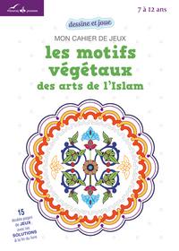 MON CAHIER DE JEUX - LES MOTIFS VEGETAUX DES ARTS DE L ISLAM