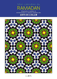 MON CALENDRIER DU RAMADAN : 30 ILLUSTRATIONS A COLORIER INSPIREES DES ARTS DE L'ISLAM