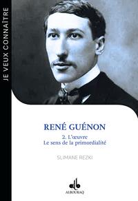 JE VEUX CONNAITRE RENE GUENON TOME 2 : L OEUVRE,  LE SENS DE LA PRIMORDIALITE
