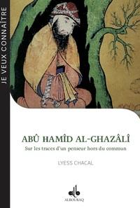 ABU HAMID AL-GHAZALI, SUR LES TRACES D UN PENSEUR HORS DU COMMUN
