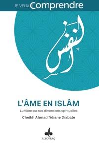 AME EN ISLAM, (L') : LUMIERE SUR NOS DIMENSIONS SPIRITUELLES