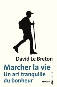 MARCHER LA VIE. UN ART TRANQUILLE DU BONHEUR