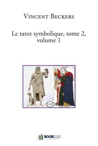 LE TAROT SYMBOLIQUE, TOME 2, VOLUME 1