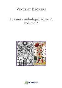 LE TAROT SYMBOLIQUE, TOME 2, VOLUME 2