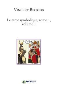 LE TAROT SYMBOLIQUE, TOME 1, VOLUME 1