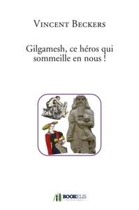 GILGAMESH, CE HEROS QUI SOMMEILLE EN NOUS !