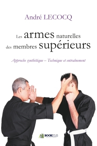 LES ARMES NATURELLES DES MEMBRES SUPERIEURS - APPROCHE SYNTHETIQUE - TECHNIQUE ET ENTRAINEMENT