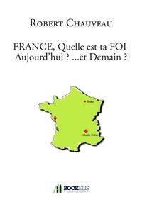 FRANCE, QUELLE EST TA FOI AUJOURD'HUI ? ...ET DEMAIN ?