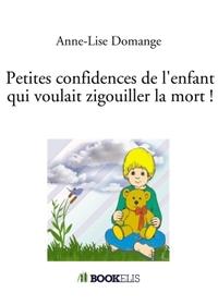 PETITES CONFIDENCES DE L'ENFANT QUI VOULAIT ZIGOUILLER LA MORT !