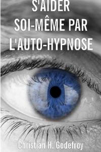 S'AIDER SOI-MEME PAR L'AUTO-HYPNOSE