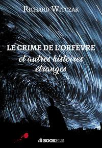 LE CRIME DE L'ORFEVRE ET AUTRES HISTOIRES ETRANGES