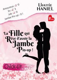 LA FILLE QUI REVE D'AVOIR LA JAMBE PIN-UP !: LA MEILLEURE CHICK-LIT DE L ANNEE ! - CHICK-LIT / COMED