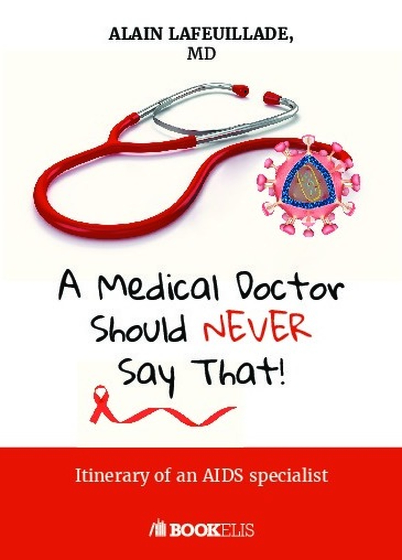 A MEDICAL DOCTOR SHOULD NEVER SAY THAT... - ITINERARY OF AN AIDS SPECIALIST