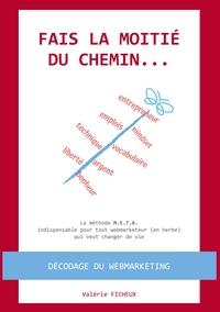 FAIS LA MOITIE DU CHEMIN... - LA METHODE M.E.T.A. POUR TOUT WEBMARKETEUR (EN HERBE) QUI VEUT CHANGER