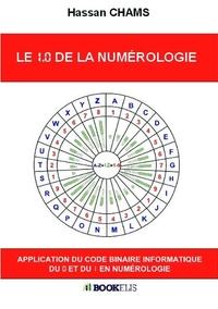 LE 1.0 DE LA NUMEROLOGIE - APPLICATION DU CODE BINAIRE INFORMATIQUE DU 0 ET DU 1 EN NUMEROLOGIE