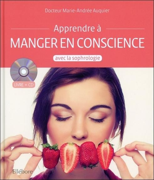 APPRENDRE A MANGER EN CONSCIENCE AVEC LA SOPHROLOGIE - LIVRE + CD