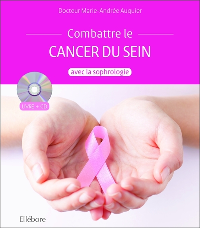ACCOMPAGNER LE CANCER DU SEIN AVEC LA SOPHROLOGIE - LIVRE + CD