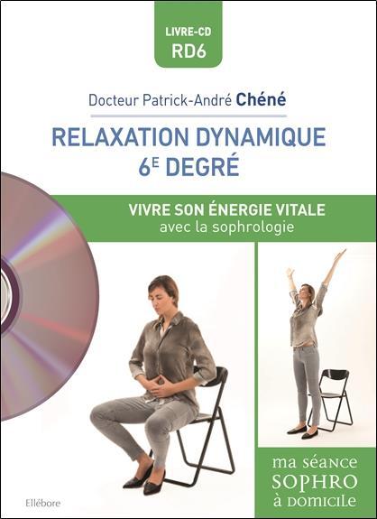 RELAXATION DYNAMIQUE DU 6E DEGRE - VIVRE SON ENERGIE VITALE - LIVRE + CD