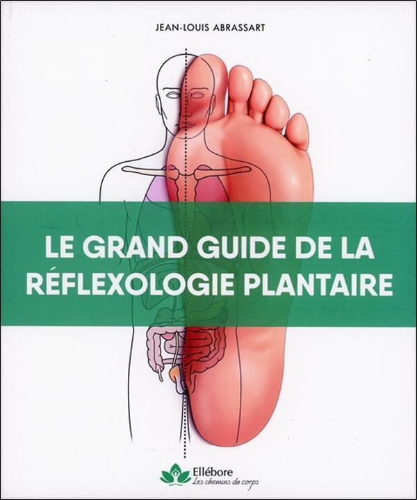 LE GRAND GUIDE DE LA REFLEXOLOGIE PLANTAIRE