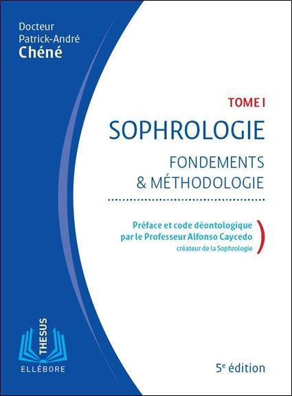 SOPHROLOGIE - FONDEMENTS ET METHODOLOGIE TOME 1