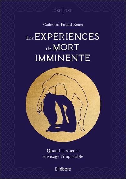 LES EXPERIENCES DE MORT IMMINENTE - QUAND LA SCIENCE ENVISAGE L'IMPOSSIBLE