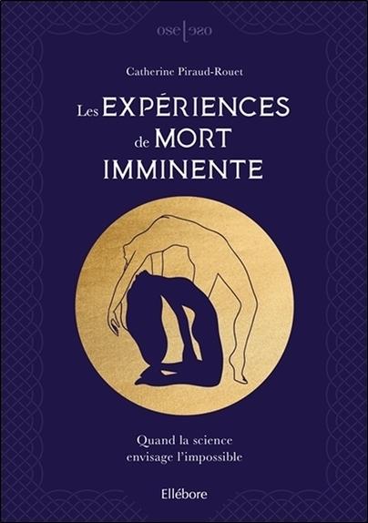 LES EXPERIENCES DE MORT IMMINENTE - QUAND LA SCIENCE ENVISAGE L'IMPOSSIBLE