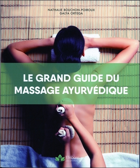 LE GRAND GUIDE DU MASSAGE AYURVEDIQUE