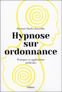 HYPNOSE SUR ORDONNANCE - PRATIQUES ET APPLICATIONS MEDICALES