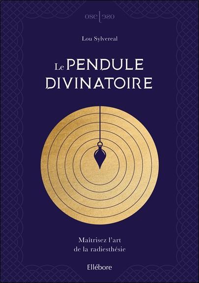 LE PENDULE DIVINATOIRE - MAITRISEZ L'ART DE LA RADIESTHESIE