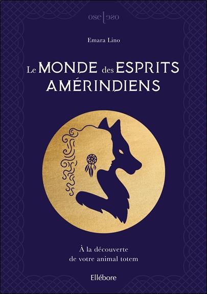 LE MONDE DES ESPRITS AMERINDIENS - A LA DECOUVERTE DE VOTRE ANIMAL TOTEM