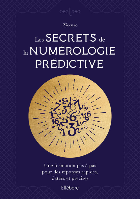 LES SECRETS DE LA NUMEROLOGIE PREDICTIVE - UNE FORMATION PAS A PAS POUR DES REPONSES RAPIDES, DATEES